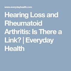 Hearing Loss and Rheumatoid Arthritis: Is There a Link? | Everyday Health