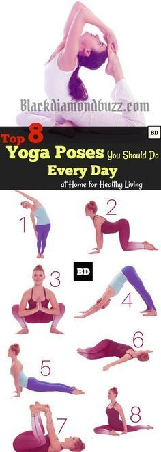 Top 8 Yoga Poses You Should Do Every Day at Home for Healthy Living. Whenever you have a bit of time, in the morning or in the evening, you can take advantage of the benefits of yoga. Yoga will help you relax and keep your body balanced and fit; this is why so many busy people choose to practice it.