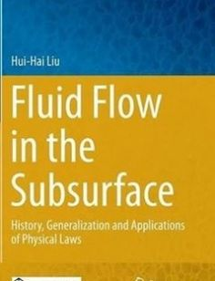 Fluid Flow in the Subsurface: History Generalization and Applications of Physical Laws free download by Hui-Hai Liu (auth.) ISBN: 9783319434483 with BooksBob. Fast and free eBooks download.  The post Fluid Flow in the Subsurface: History Generalization and Applications of Physical Laws Free Download appeared first on Booksbob.com.