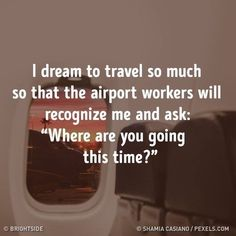 I dream to travel so much so that the airport workers will recognize me and ask: where are you going : travelquote travelmeme travelinspiration travel gosomewhere jamaica packinglist honeymoon allinclusive destinationwedding dream travel much Quotes To Live By, Me Quotes, Motivational Quotes, Inspirational Quotes, Life Motto, Photos Voyages, Life Humor, Positivity, Thoughts