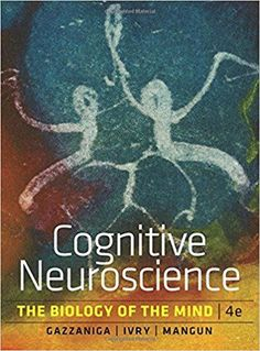Cognitive Neuroscience: The Biology of the Mind, 4th Edition by Michael S. Gazzaniga ISBN-13: 978-0393913484 ISBN-10: 0393913481