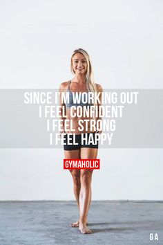 gymaaholic:  Since I'm Working Out I feel confident, I feel strong, I feel happy. http://www.gymaholic.co