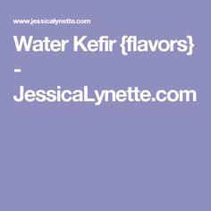 Water Kefir {flavors} - JessicaLynette.com