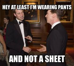 At least I'm wearing pants and not a sheet ~ Benedict Cumberbatch meets Prince William