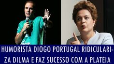 Humorista Diogo Portugal ridiculariza Dilma e faz sucesso com a plateia;...