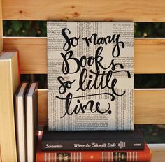 "Perfect size for any book lovers little ready nook.  9x12 canvas, wrapped and sealed in vintage book page.  Each piece is one of a kind.   ""So many books so little time"" Artwork by Houseof3"