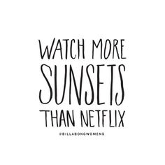 Watch more sunsets than Netflix. #quote #quoteoftheday #inspiration