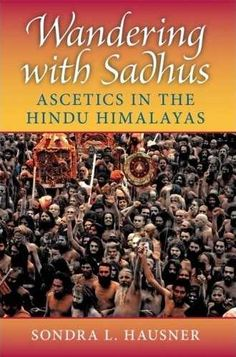 """Hausner presents intimate portraits of Hindu sadhus as she examines the shared views of space, time, and the body that create the ground for everyday experience."" ""Wandering with Sadhus will be of int. I Love Books, This Book, Mind Over Body, Book Annotation, Indiana University, Spiritual Practices, Sufi, Hinduism, Wander"