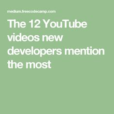 The 12 YouTube videos new developers mention the most