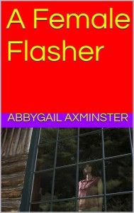 Abbygail Axminster - A Female Flasher
