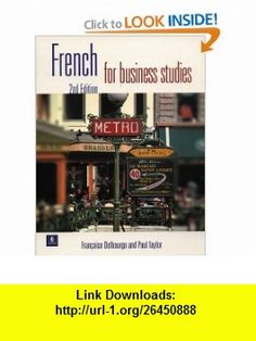 French for Business Studies (French Edition) (9780582309180) Francoise Delbourgo, Paul Taylor , ISBN-10: 0582309182  , ISBN-13: 978-0582309180 ,  , tutorials , pdf , ebook , torrent , downloads , rapidshare , filesonic , hotfile , megaupload , fileserve