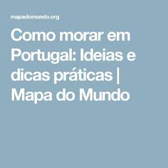 Como morar em Portugal: Ideias e dicas práticas   Mapa do Mundo