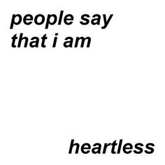 People say that I am heartless. They say that I am guilty. (great story opening!)