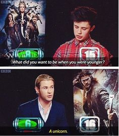 Well, you ended up as a Norse god from another dimension, but you're still young so dream big, Chris, dream big...