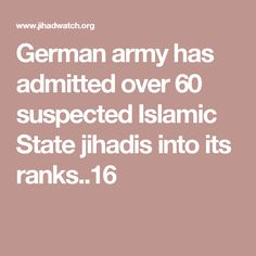 German army has admitted over 60 suspected Islamic State jihadis into its ranks..16