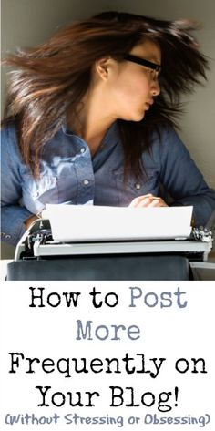 These tips will help you post on your blog more frequently, and find the rate of posting that works best for your life and your blog.