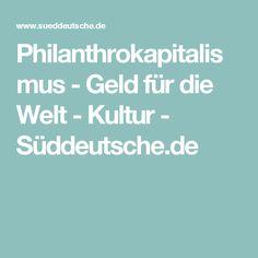 Philanthrokapitalismus - Geld für die Welt - Kultur - Süddeutsche.de