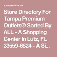 Store Directory For Tampa Premium Outlets® Sorted By ALL - A Shopping Center In Lutz, FL 33559-6824 - A Simon Property