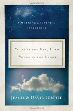 Yours Is the Day, Lord, Yours Is the Night: A Morning and Evening Prayer Book by Jeanie Gushee, http://www.amazon.com/dp/0849964482/ref=cm_sw_r_pi_dp_r8mHqb19T6T7G