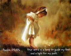 Psalm 119:105 Your word is a lamp to guide my feet   and a light for my path.