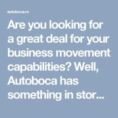 Are you looking for a great deal for your business movement capabilities? Well, Autoboca has something in store for you!