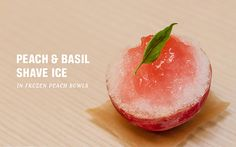 Peach & Basil Shave Ice in Frozen Peach Bowls