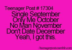 Just Myself January,  Forever Alone February,  Miss Me March,  I could get used to this :D