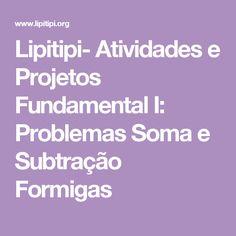 Lipitipi- Atividades e Projetos Fundamental I: Problemas Soma e Subtração Formigas