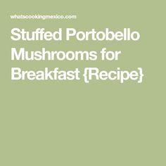 Stuffed Portobello Mushrooms for Breakfast {Recipe}