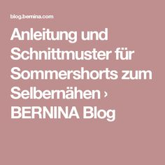 Anleitung und Schnittmuster für Sommershorts zum Selbernähen › BERNINA Blog
