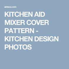 KITCHEN AID MIXER COVER PATTERN - KITCHEN DESIGN PHOTOS