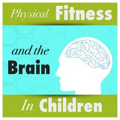 Physical Fitness and the Brain in Children www.YourTherapySource.com