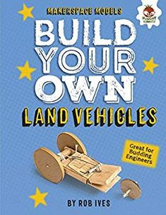 """Read """"Build Your Own Land Vehicles"""" by Rob Ives available from Rakuten Kobo. Make brilliant land vehicles from simple everyday items and discover the engineering behind each model! Rocket Power, Science Projects For Kids, Science Curriculum, Hands On Learning, Diy Electronics, Everyday Items, Children's Literature, Build Your Own, Science And Technology"""