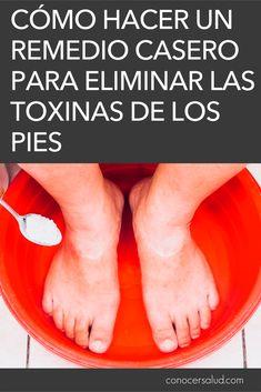 Cómo hacer un remedio casero para eliminar las toxinas de los pies - Conocer Salud