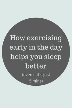 How exercising early in the day helps you sleep better (even if's just for 5 mins)