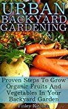 Free Kindle Book -   Urban Backyard Gardening: Proven Steps To Grow Organic Fruits And Vegetables In Your Backyard Garden Check more at http://www.free-kindle-books-4u.com/crafts-hobbies-homefree-urban-backyard-gardening-proven-steps-to-grow-organic-fruits-and-vegetables-in-your-backyard-garden/