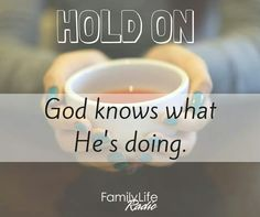 Hold on. Wait if you have to. God has a plan.