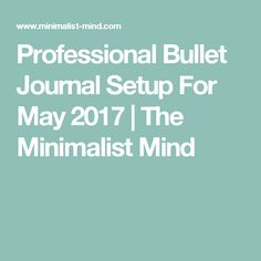 Professional Bullet Journal Setup For May 2017 | The Minimalist Mind