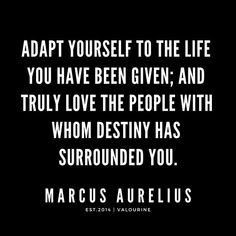 Adapt yourself to the life you have been given; and truly love the people with whom destiny has surrounded you. Wisdom Quotes, True Quotes, Words Quotes, Wise Words, Funny Quotes, Sayings, Daily Quotes, Great Quotes, Inspirational Quotes