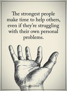 Be strong, someone needs your help and may not even know it...