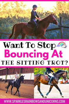 This post is an in-depth guide to help you stop bouncing while riding  the sitting trot. You'll get insight in what you are doing wrong that  is causing you to bounce. How the horse moves in the trot & how you  should move with the horse. Tips & riding exercises to improve your  sitting trot. Exercises you can practice at home. Start moving with your horse in harmony. #dressagetips  #sittingtrottips #howtositthetrot #sittingthetrot  #sparklesrainbowsandunicorns Horseback Riding Tips, Horse Riding Tips, Horse Tips, Western Horse Riding, Horse Exercises, Horse Facts, Riding Lessons, Horse Training, Horse Care