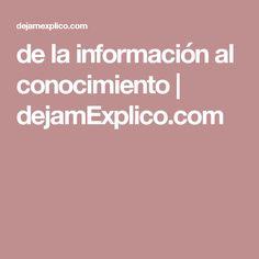 de la información al conocimiento   dejamExplico.com