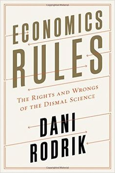 Economics rules : the rights and wrongs of the dismal science / Dani Rodrik