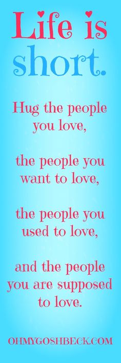 Life is short. Hug the people you love... #quotes #inspirational