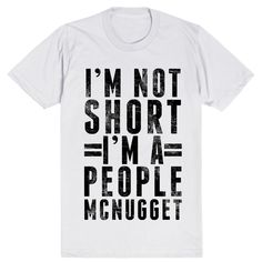 """""""I'm not short, I'm a people McNugget"""" is really the most adorable shirt. It is a perfect gift for the People McNugget in your life! Are you fun sized, delicious, and everyone loves you? You aren't sh"""