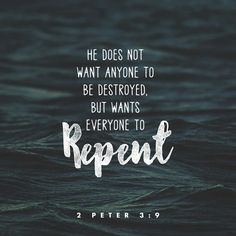 The Lord is not slow to fulfill his promise as some count slowness, but is patient toward you, not wishing that any should perish, but that all should reach repentance. 2 Peter 3:9 ESV http://bible.com/59/2pe.3.9.ESV