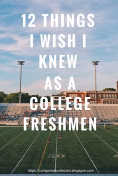 12 Things I Wish Knew As a College Freshmen Being a freshmen in college brings so much excitement but at the same time it's also really nerve-wracking because it's college, you're new and you're pretty much starting a new life. To close the series, i want to make life a little easier for all the freshmen out there and give you guys a couple tips to get through this new era in your lives.