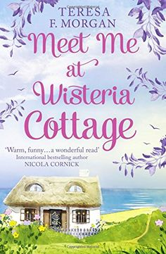 Meet Me at Wisteria Cottage by Teresa F Morgan - book cover, description, publication history. I Love Books, Good Books, Books To Read, My Books, Book Nerd, Book Club Books, Book Lists, Reading Lists, Book Suggestions