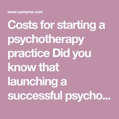 Costs for starting a psychotherapy practice Did you know that launching a successful psychotherapy practice is easy? You have done most of the hard work already- you have gotten a master's degree, hundreds of hours of supervision and gone to weeks