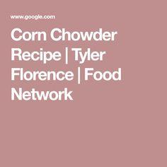 Corn Chowder Recipe | Tyler Florence | Food Network
